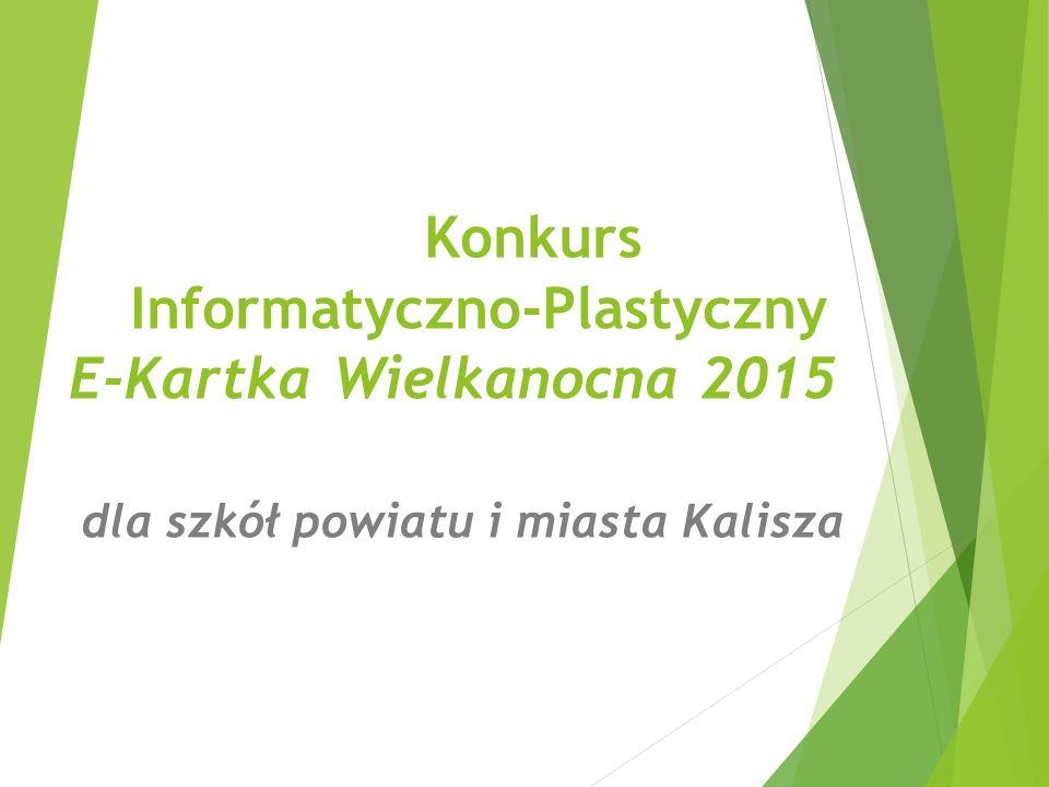 Konkurs Informatyczno-Plastyczny E-Kartka Wielkanocna 2015 dla szkół powiatu i miasta Kalisza