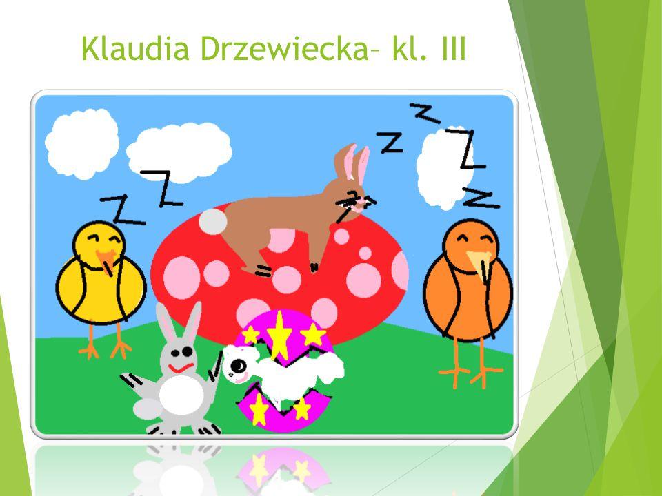 Klaudia Drzewiecka– kl. III