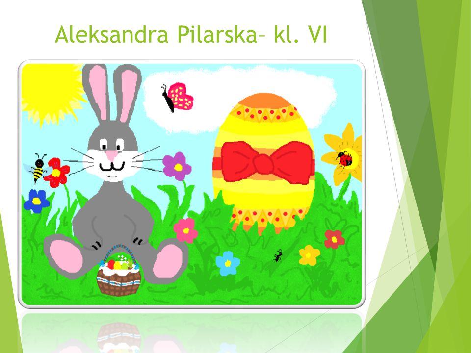 Aleksandra Pilarska– kl. VI