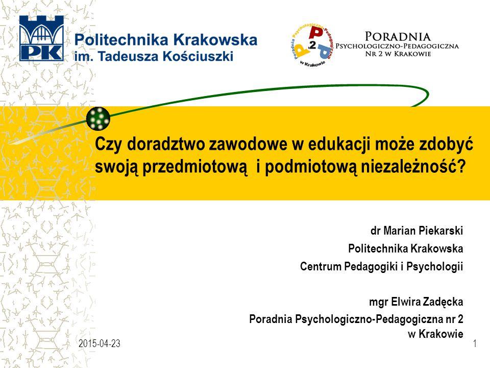 Czy doradztwo zawodowe w edukacji może zdobyć swoją przedmiotową i podmiotową niezależność? dr Marian Piekarski Politechnika Krakowska Centrum Pedagog