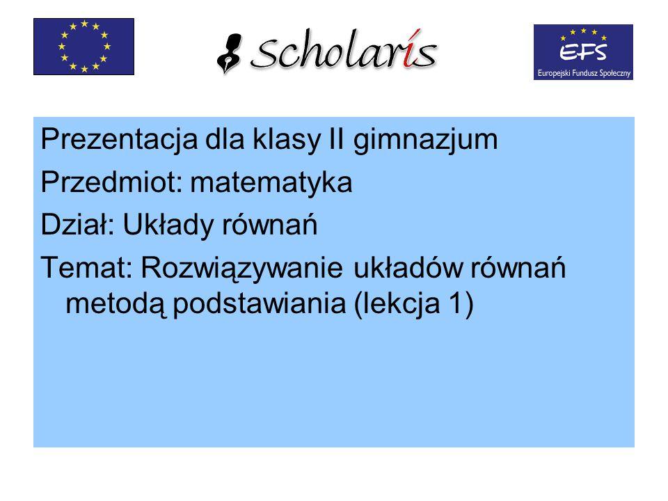 Prezentacja dla klasy II gimnazjum Przedmiot: matematyka Dział: Układy równań Temat: Rozwiązywanie układów równań metodą podstawiania (lekcja 1)
