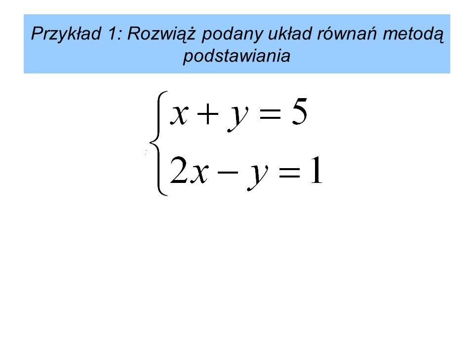 Przykład 1: Rozwiąż podany układ równań metodą podstawiania :