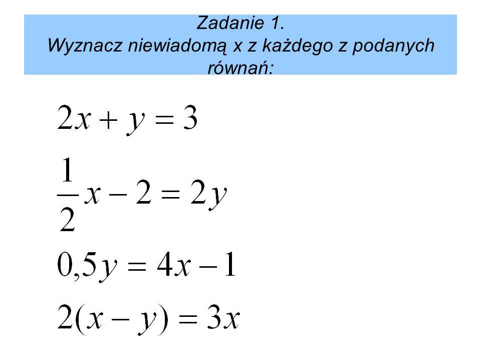 Zadanie 1. Wyznacz niewiadomą x z każdego z podanych równań:
