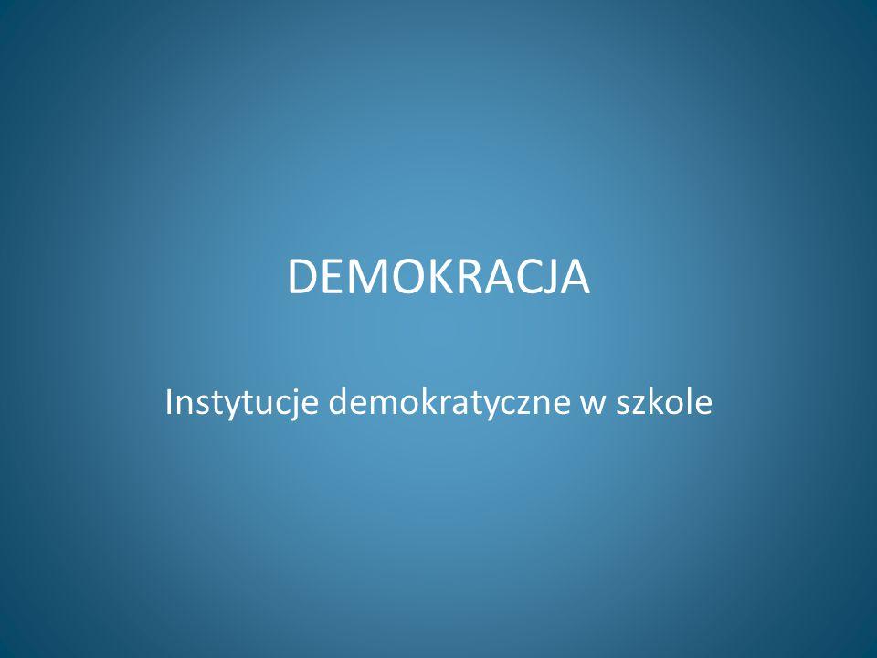DEMOKRACJA Instytucje demokratyczne w szkole