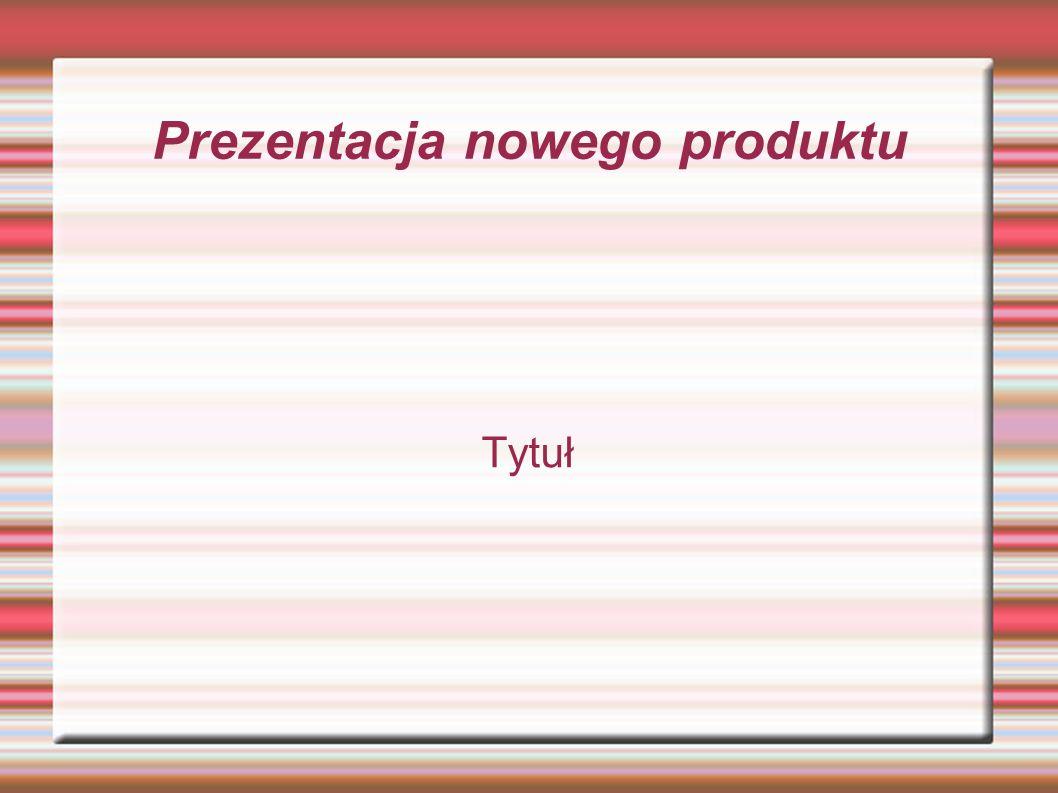 Prezentacja nowego produktu Tytuł