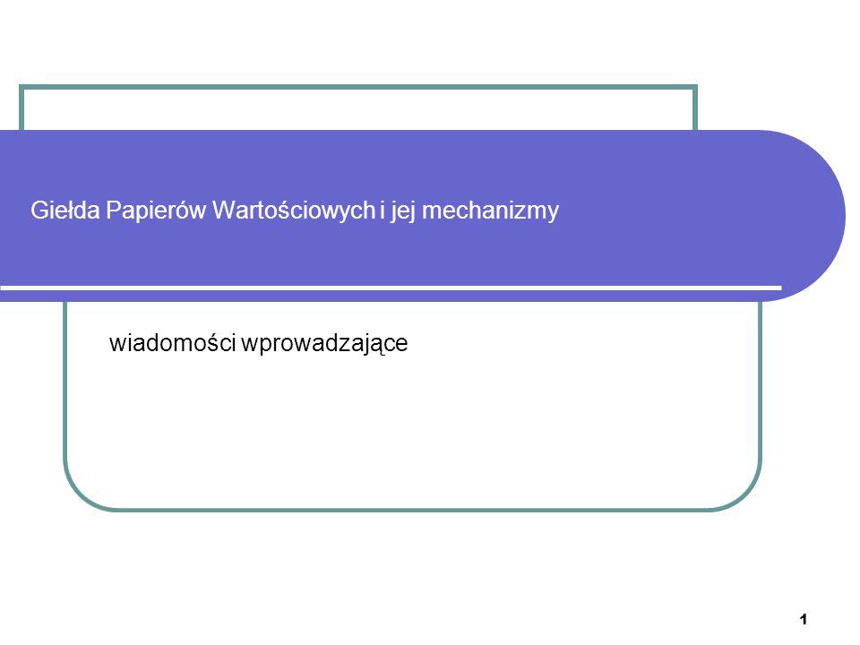 2 GIEŁDA PAPIERÓW WARTOŚCIOWYCH - jeden z fundamentów polskiego rynku kapitałowego  tradycje rynku kapitałowego w Polsce - pierwsza giełda w Warszawie 1817 r.