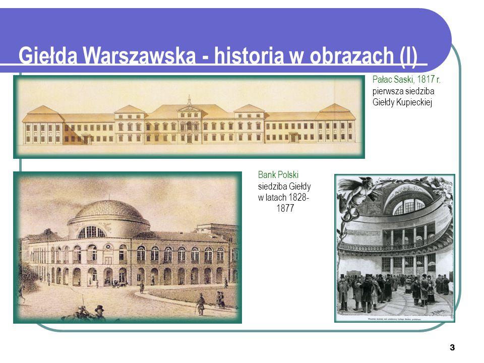 3 Pałac Saski, 1817 r. pierwsza siedziba Giełdy Kupieckiej Bank Polski siedziba Giełdy w latach 1828- 1877 Giełda Warszawska - historia w obrazach (I)