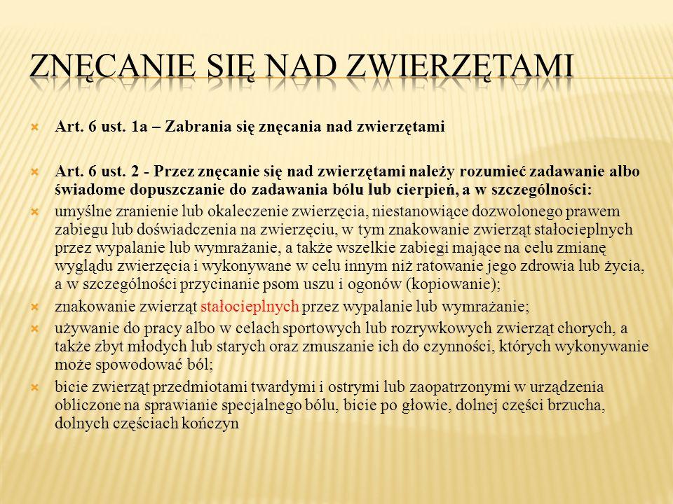  Art. 6 ust. 1a – Zabrania się znęcania nad zwierzętami  Art. 6 ust. 2 - Przez znęcanie się nad zwierzętami należy rozumieć zadawanie albo świadome