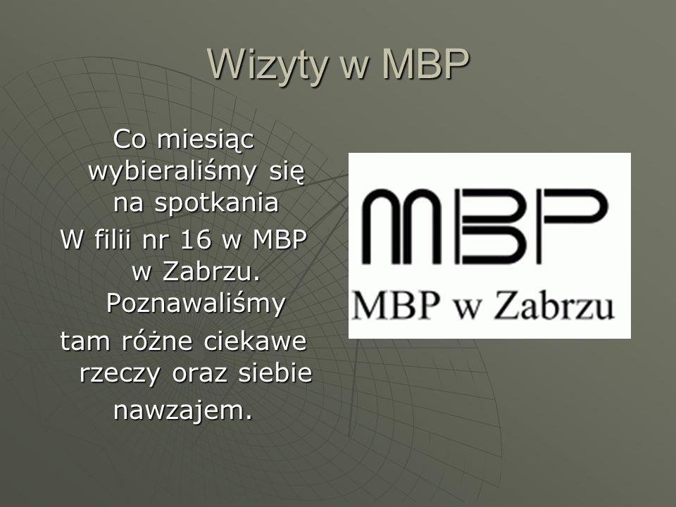 Wizyty w MBP Co miesiąc wybieraliśmy się na spotkania W filii nr 16 w MBP w Zabrzu.