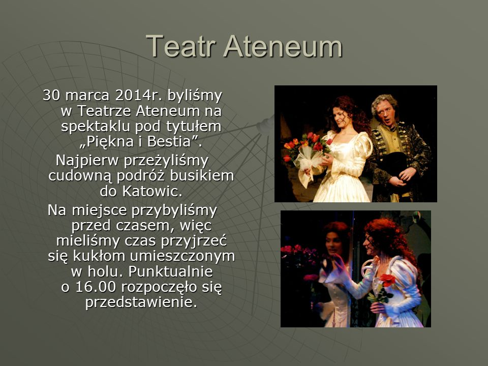"""Teatr Ateneum 30 marca 2014r. byliśmy w Teatrze Ateneum na spektaklu pod tytułem """"Piękna i Bestia ."""