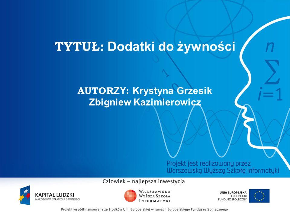 2 TYTUŁ: Dodatki do żywności AUTOR ZY : Krystyna Grzesik Zbigniew Kazimierowicz
