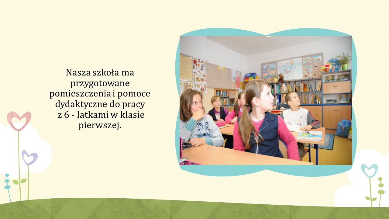 Szkoła ma przygotowane miejsca do zabawy i wypoczynku: boisko, plac i miejsce zabaw oraz odpowiednio wyposażoną salę gimnastyczną.