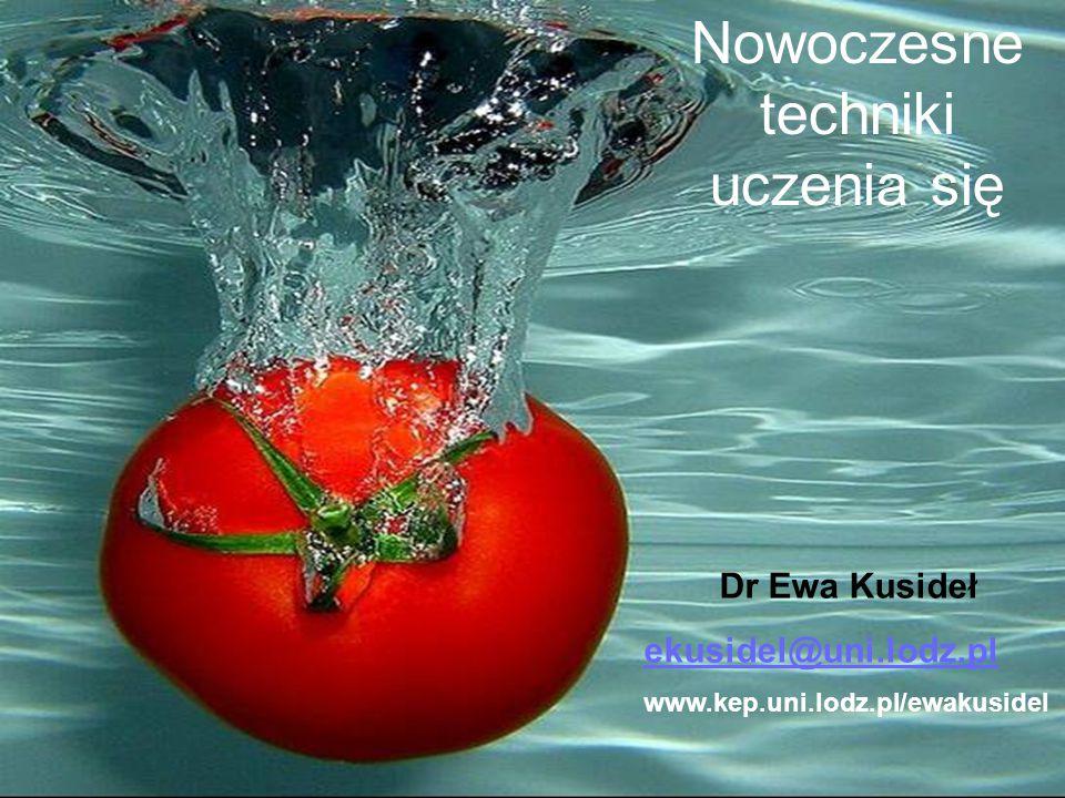 Nowoczesne techniki uczenia się Dr Ewa Kusideł ekusidel@uni.lodz.pl www.kep.uni.lodz.pl/ewakusidel