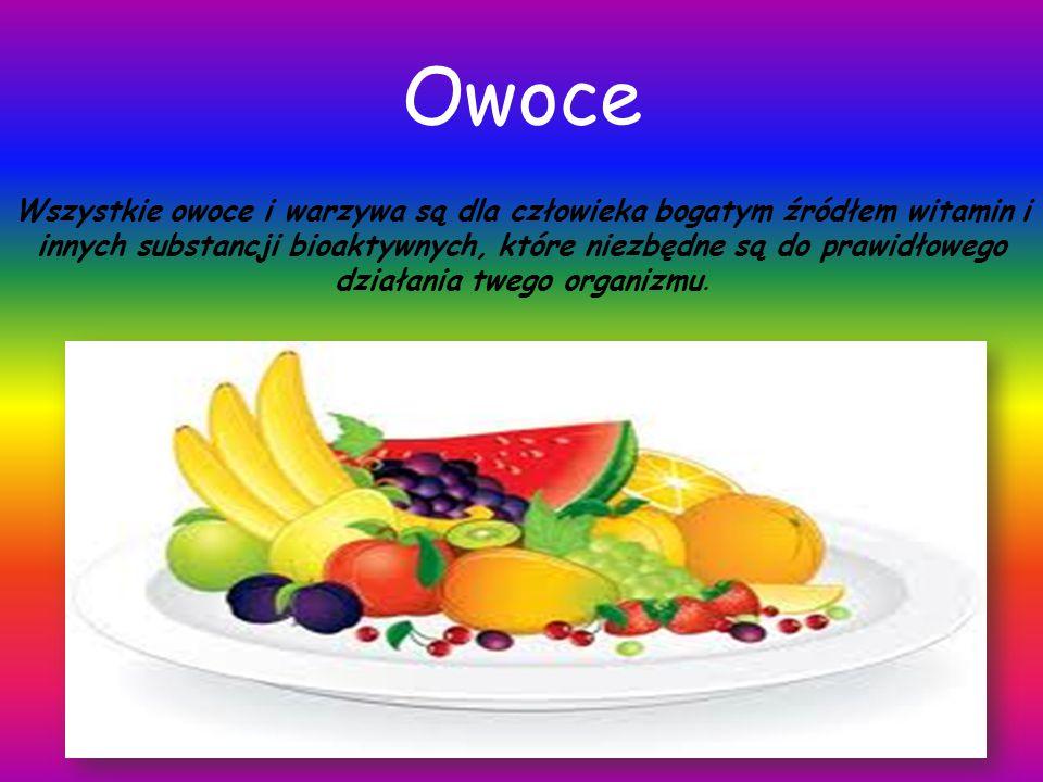 Owoce Wszystkie owoce i warzywa są dla człowieka bogatym źródłem witamin i innych substancji bioaktywnych, które niezbędne są do prawidłowego działani