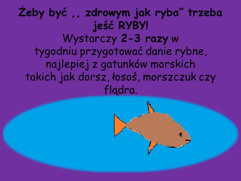 """Żeby być,, zdrowym jak ryba"""" trzeba jeść RYBY! Wystarczy 2-3 razy w tygodniu przygotować danie rybne, najlepiej z gatunków morskich takich jak dorsz,"""