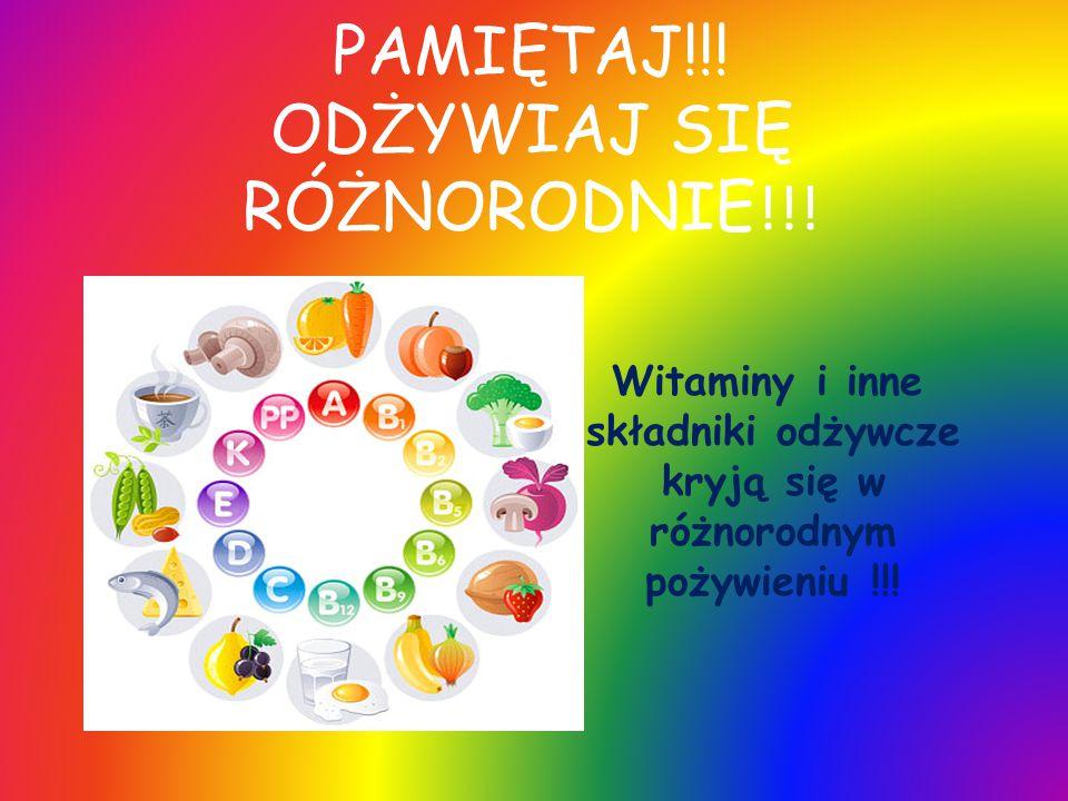 PAMIĘTAJ!!! ODŻYWIAJ SIĘ RÓŻNORODNIE !!! Witaminy i inne składniki odżywcze kryją się w różnorodnym pożywieniu !!!