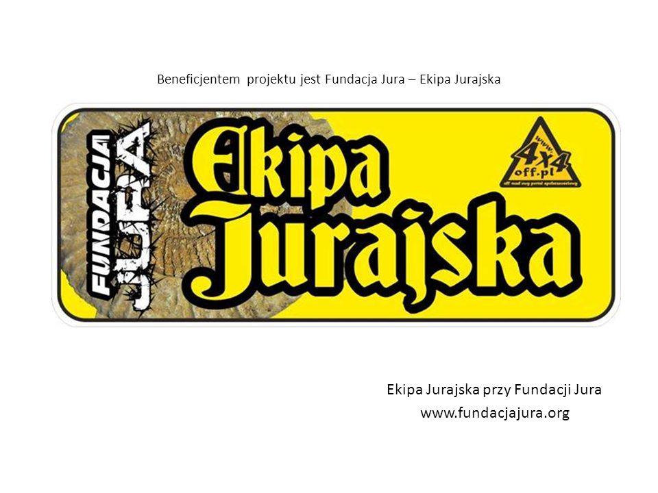 Beneficjentem projektu jest Fundacja Jura – Ekipa Jurajska Ekipa Jurajska przy Fundacji Jura www.fundacjajura.org