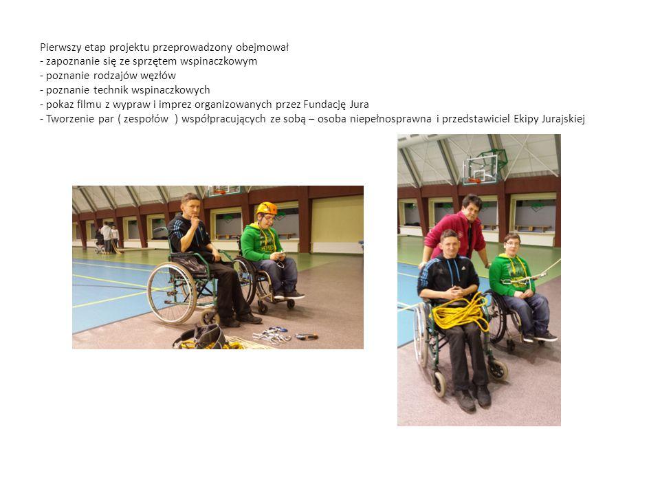 Pierwszy etap projektu przeprowadzony obejmował - zapoznanie się ze sprzętem wspinaczkowym - poznanie rodzajów węzłów - poznanie technik wspinaczkowych - pokaz filmu z wypraw i imprez organizowanych przez Fundację Jura - Tworzenie par ( zespołów ) współpracujących ze sobą – osoba niepełnosprawna i przedstawiciel Ekipy Jurajskiej