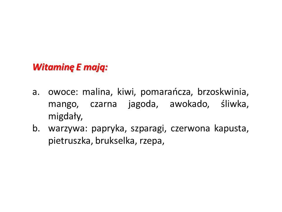 Witaminę E mają: a.owoce: malina, kiwi, pomarańcza, brzoskwinia, mango, czarna jagoda, awokado, śliwka, migdały, b.warzywa: papryka, szparagi, czerwon