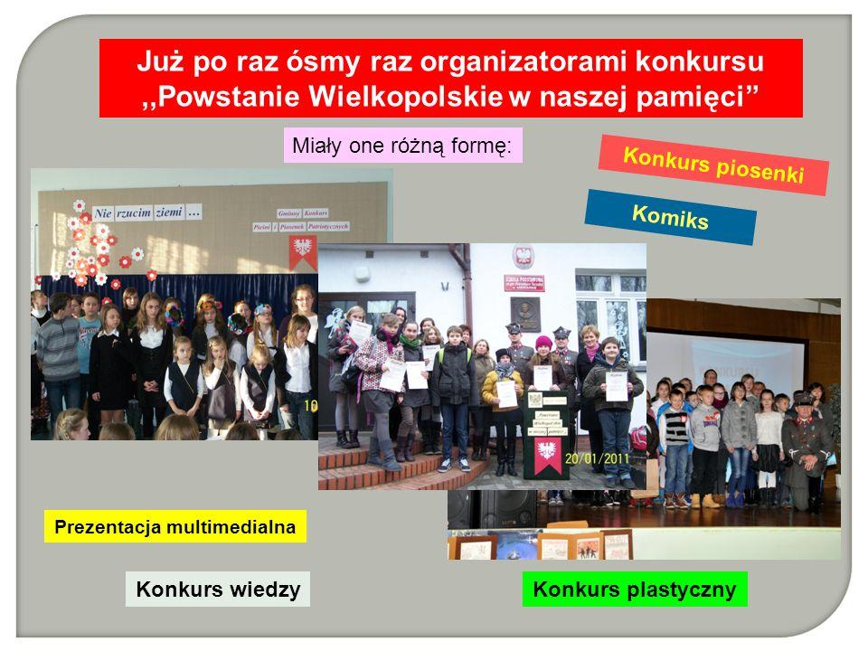 Miały one różną formę: Już po raz ósmy raz organizatorami konkursu,,Powstanie Wielkopolskie w naszej pamięci Prezentacja multimedialna Konkurs piosenki Komiks Konkurs wiedzyKonkurs plastyczny