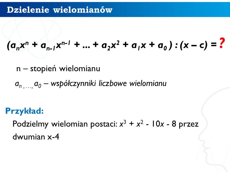 Dzielenie wielomianów Reszta z dzielenia Współczynniki liczbowe wielomianu a3a2a1a0 11-10 -8 4 Współczynniki liczbowe otrzymanego wielomianu b3b2b1b0 15 10 32