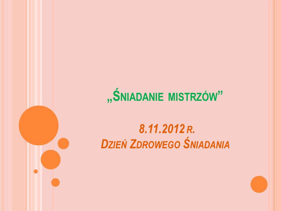 """""""Ś NIADANIE MISTRZÓW 8.11.2012 R. D ZIEŃ Z DROWEGO Ś NIADANIA"""