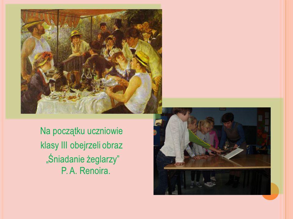 """Na początku uczniowie klasy III obejrzeli obraz """"Śniadanie żeglarzy P. A. Renoira."""