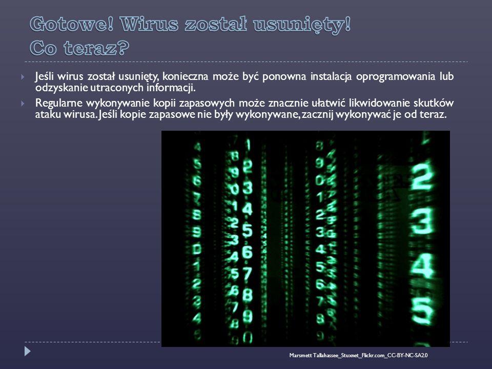  Jeśli wirus został usunięty, konieczna może być ponowna instalacja oprogramowania lub odzyskanie utraconych informacji.  Regularne wykonywanie kopi