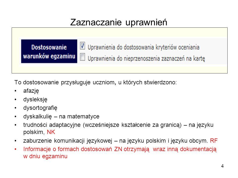Zaznaczanie uprawnień To dostosowanie przysługuje uczniom, u których stwierdzono: afazję dysleksję dysortografię dyskalkulię – na matematyce trudności adaptacyjne (wcześniejsze kształcenie za granicą) – na języku polskim, NK zaburzenie komunikacji językowej – na języku polskim i języku obcym.