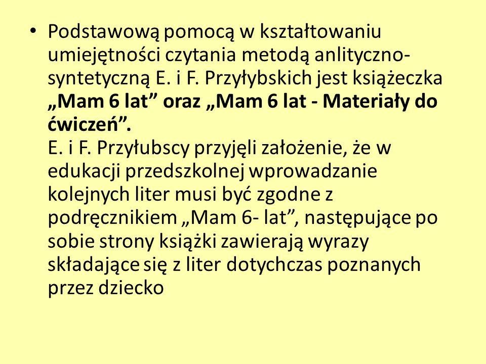 """Podstawową pomocą w kształtowaniu umiejętności czytania metodą anlityczno- syntetyczną E. i F. Przyłybskich jest książeczka """"Mam 6 lat"""" oraz """"Mam 6 la"""