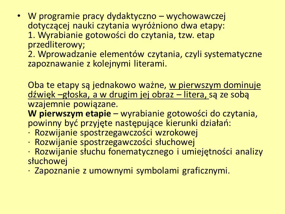 W programie pracy dydaktyczno – wychowawczej dotyczącej nauki czytania wyróżniono dwa etapy: 1. Wyrabianie gotowości do czytania, tzw. etap przedliter