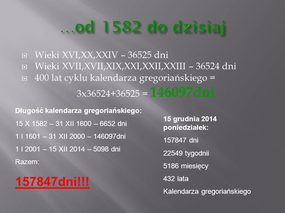  Wieki XVI,XX,XXIV – 36525 dni  Wieki XVII,XVII,XIX,XXI,XXII,XXIII – 36524 dni  400 lat cyklu kalendarza gregoriańskiego = 3x36524+36525 = 146097dn