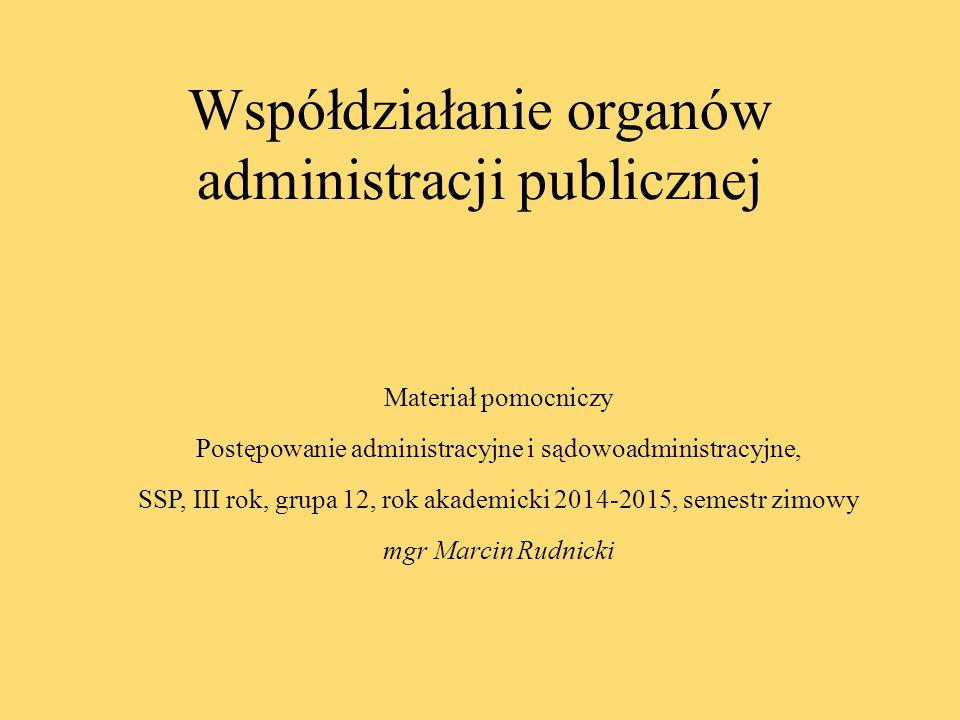 Współdziałanie organów administracji publicznej Materiał pomocniczy Postępowanie administracyjne i sądowoadministracyjne, SSP, III rok, grupa 12, rok