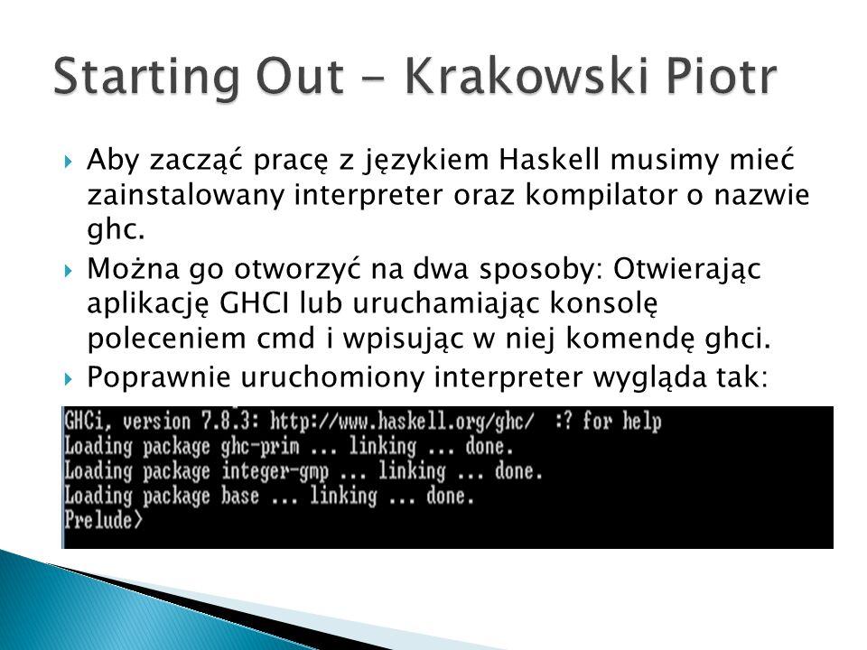  Aby zacząć pracę z językiem Haskell musimy mieć zainstalowany interpreter oraz kompilator o nazwie ghc.  Można go otworzyć na dwa sposoby: Otwieraj