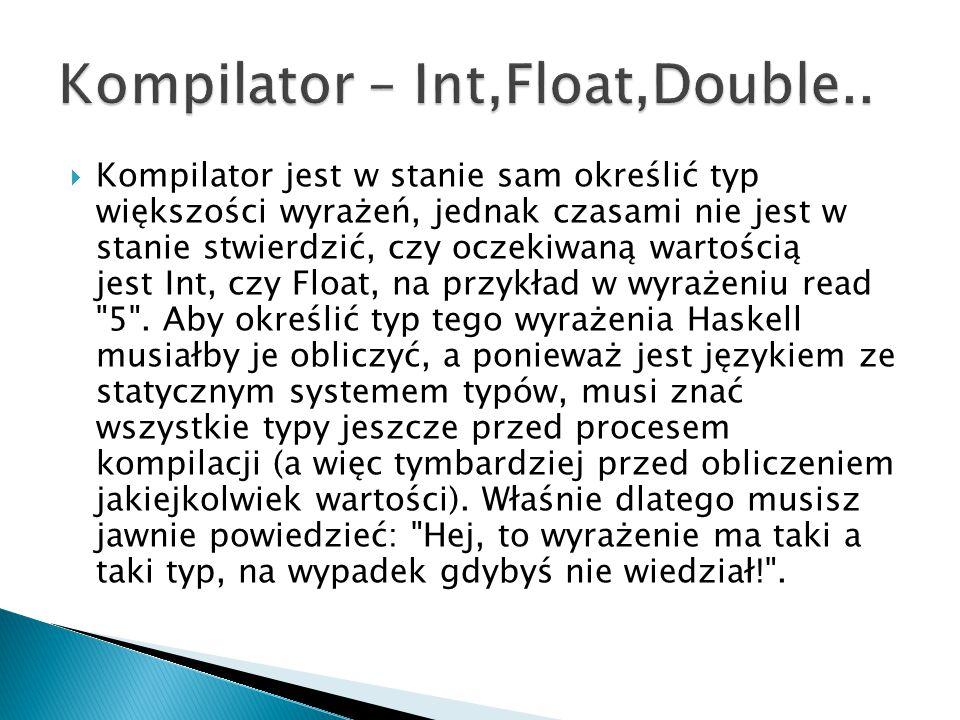  Kompilator jest w stanie sam określić typ większości wyrażeń, jednak czasami nie jest w stanie stwierdzić, czy oczekiwaną wartością jest Int, czy Fl