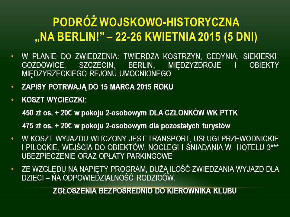 """PODRÓŻ WOJSKOWO-HISTORYCZNA """"NA BERLIN! – 22-26 KWIETNIA 2015 (5 DNI) W PLANIE DO ZWIEDZENIA: TWIERDZA KOSTRZYN, CEDYNIA, SIEKIERKI- GOZDOWICE, SZCZECIN, BERLIN, MIĘDZYZDROJE I OBIEKTY MIĘDZYRZECKIEGO REJONU UMOCNIONEGO."""