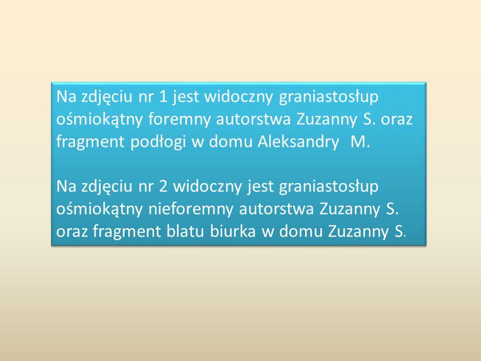 Na zdjęciu nr 1 jest widoczny graniastosłup ośmiokątny foremny autorstwa Zuzanny S.