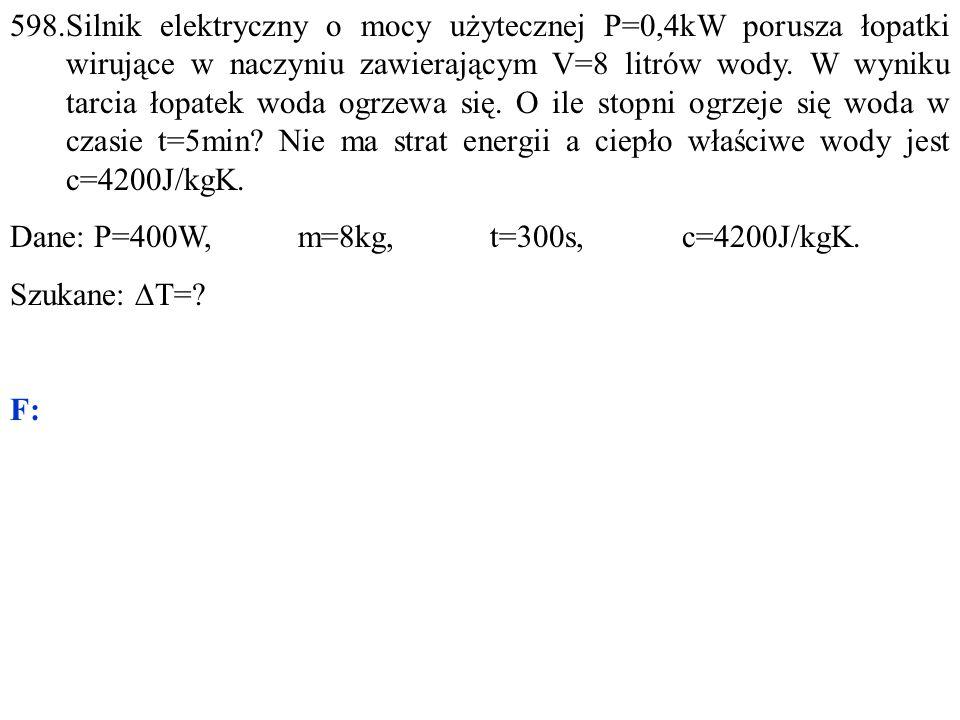 Dane: P=400W, m=8kg, t=300s, c=4200J/kgK. Szukane:  T=? F: