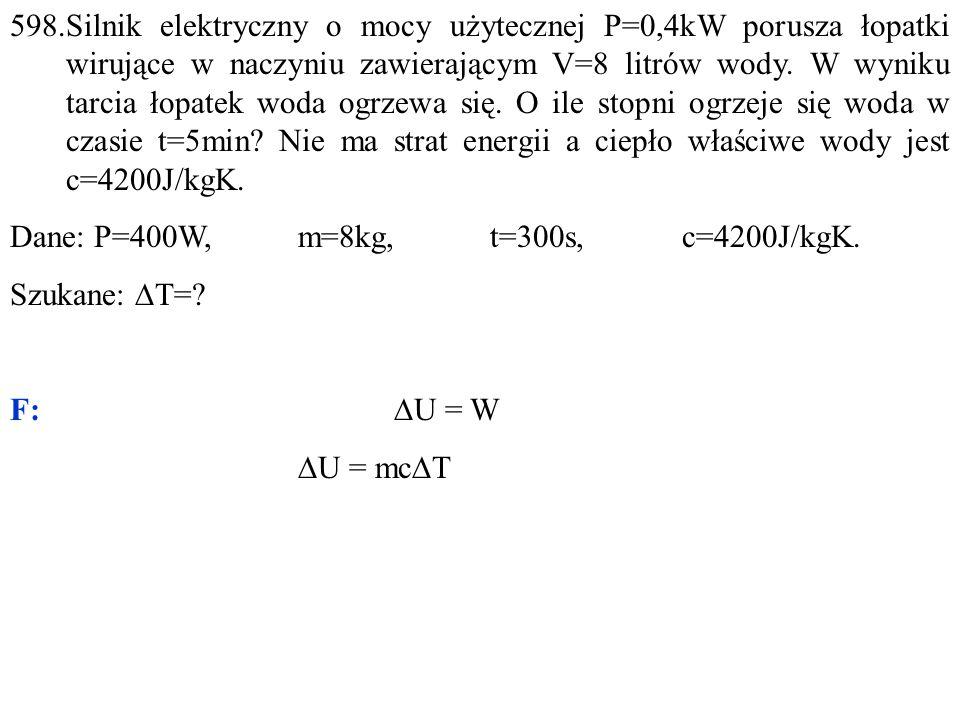 598.Silnik elektryczny o mocy użytecznej P=0,4kW porusza łopatki wirujące w naczyniu zawierającym V=8 litrów wody. W wyniku tarcia łopatek woda ogrzew