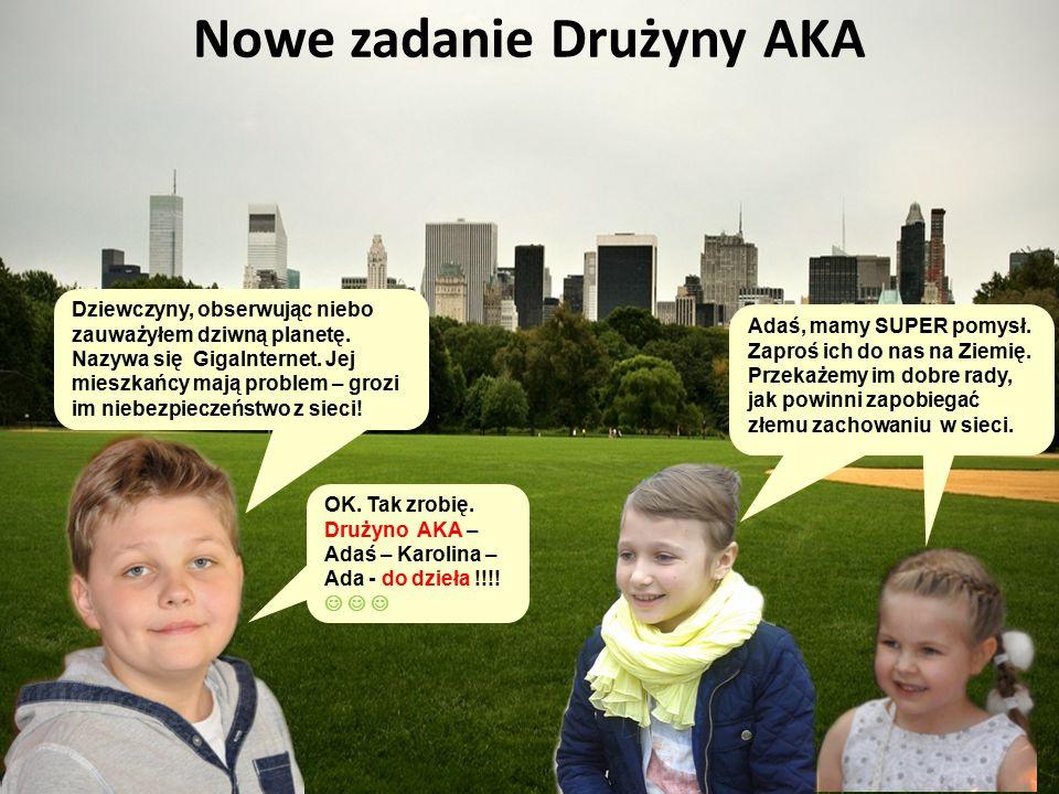 Nowe zadanie Drużyny AKA OK.Tak zrobię. Drużyno AKA – Adaś – Karolina – Ada - do dzieła !!!.