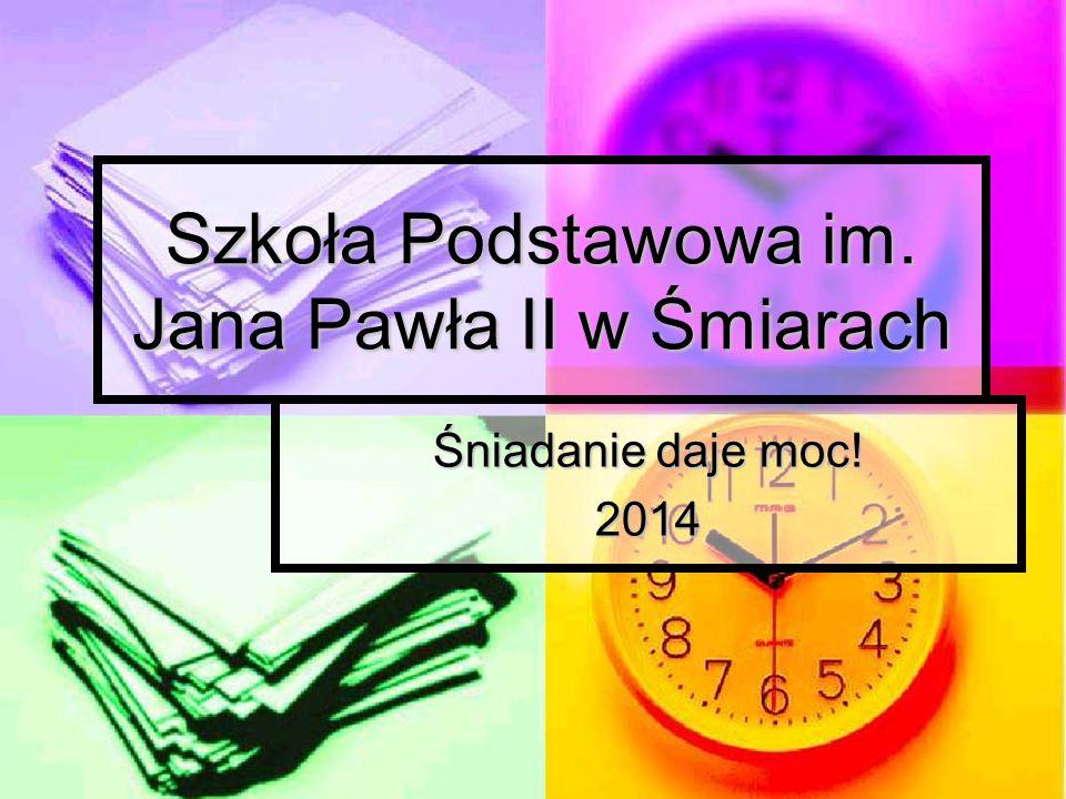 Szkoła Podstawowa im. Jana Pawła II w Śmiarach Śniadanie daje moc! 2014