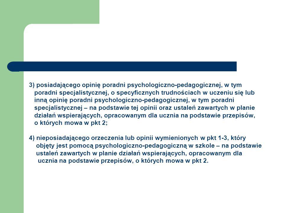 3) posiadającego opinię poradni psychologiczno-pedagogicznej, w tym poradni specjalistycznej, o specyficznych trudnościach w uczeniu się lub inną opin