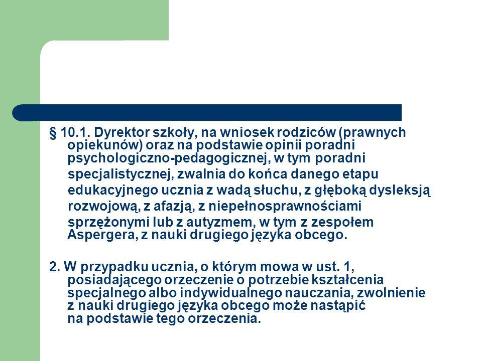 § 10.1. Dyrektor szkoły, na wniosek rodziców (prawnych opiekunów) oraz na podstawie opinii poradni psychologiczno-pedagogicznej, w tym poradni specjal