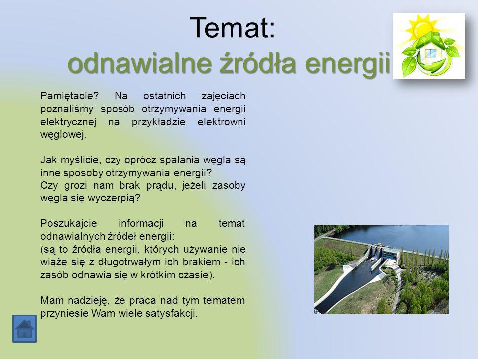 odnawialne źródła energii. Temat: odnawialne źródła energii. Pamiętacie? Na ostatnich zajęciach poznaliśmy sposób otrzymywania energii elektrycznej na