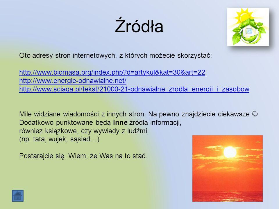 Źródła Oto adresy stron internetowych, z których możecie skorzystać: http://www.biomasa.org/index.php?d=artykul&kat=30&art=22 http://www.energie-odnaw