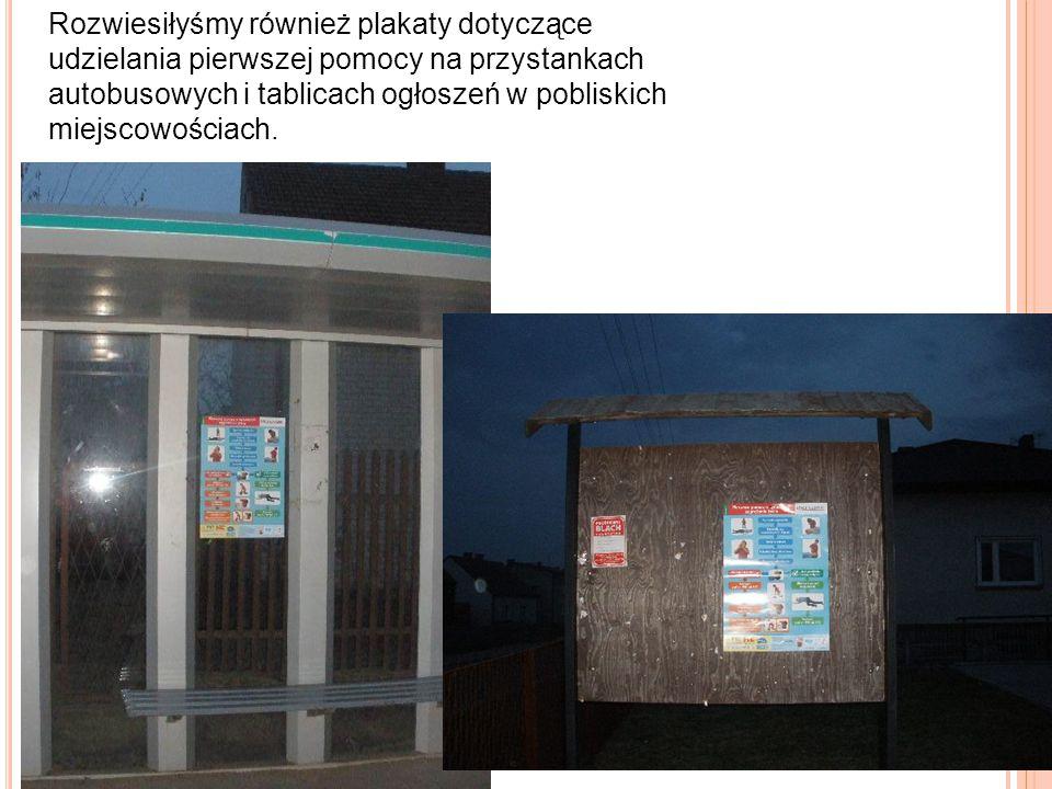 Rozwiesiłyśmy również plakaty dotyczące udzielania pierwszej pomocy na przystankach autobusowych i tablicach ogłoszeń w pobliskich miejscowościach.