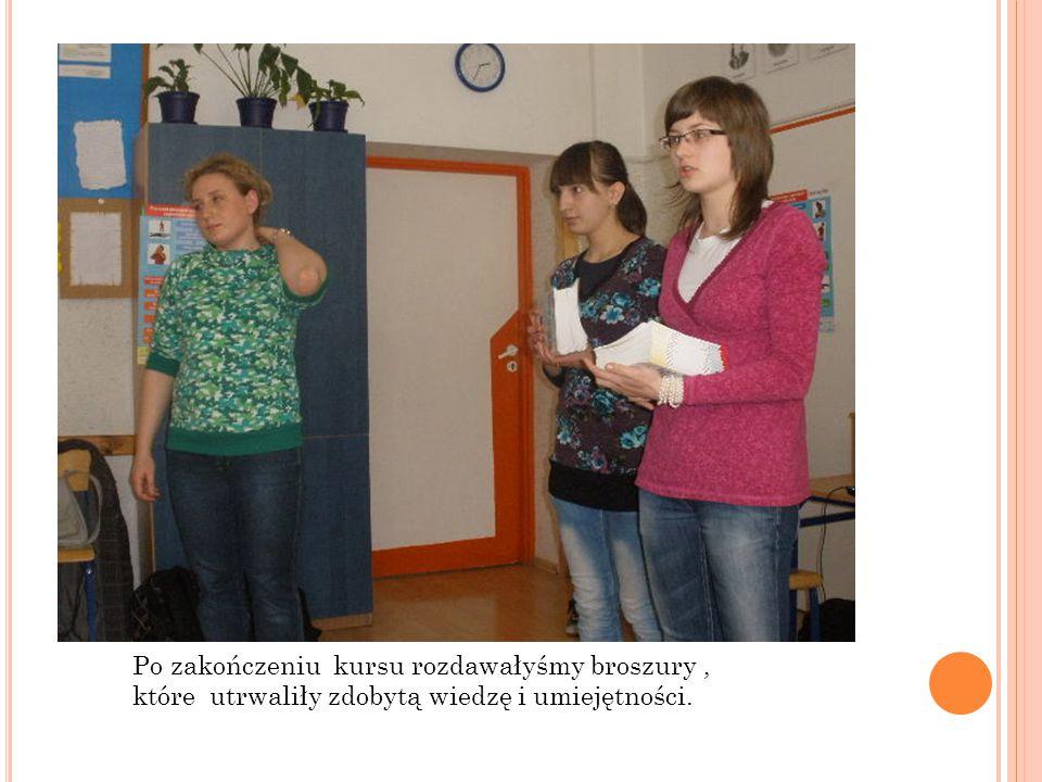 Po zakończeniu kursu rozdawałyśmy broszury, które utrwaliły zdobytą wiedzę i umiejętności.