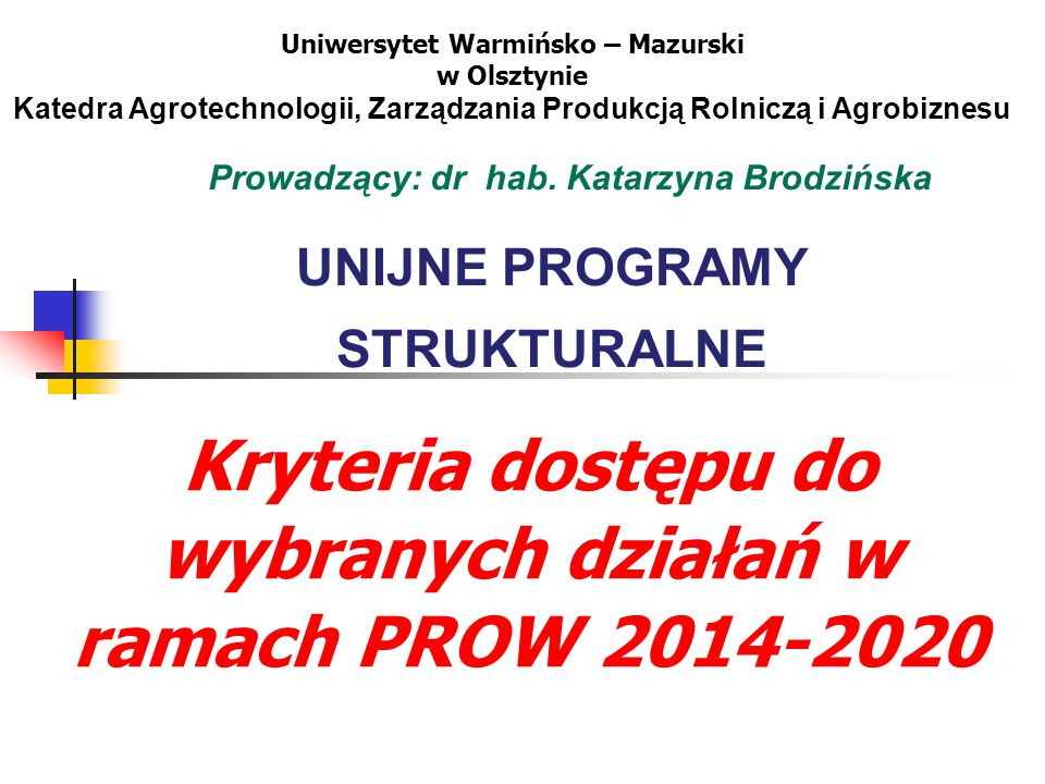 UNIJNE PROGRAMY STRUKTURALNE Uniwersytet Warmińsko – Mazurski w Olsztynie Katedra Agrotechnologii, Zarządzania Produkcją Rolniczą i Agrobiznesu Prowadzący: dr hab.