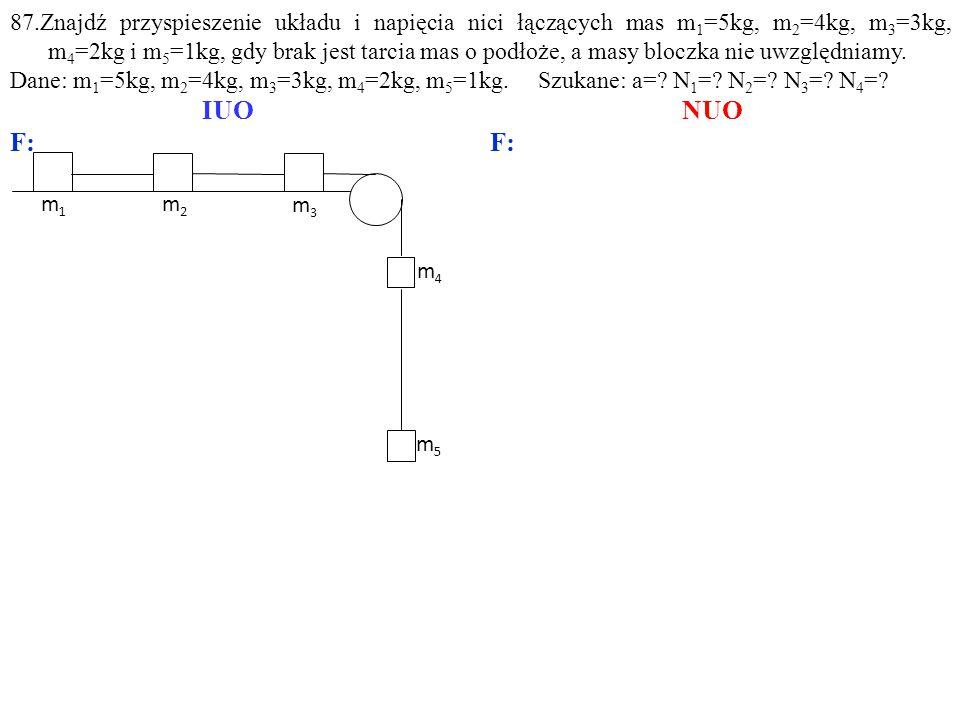 87.Znajdź przyspieszenie układu i napięcia nici łączących mas m 1 =5kg, m 2 =4kg, m 3 =3kg, m 4 =2kg i m 5 =1kg, gdy brak jest tarcia mas o podłoże, a