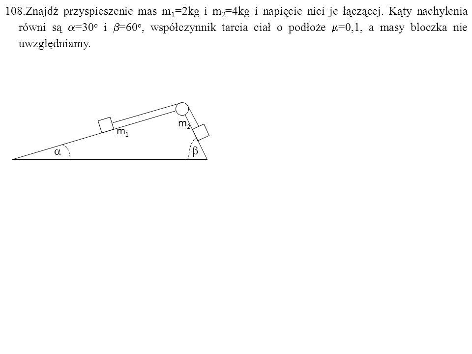 m1m1 m2m2   Dane: m 1 =2kg, m 2 =4kg,  =30 o,  =60 o. Szukane: a=? N=? IUONUOF: